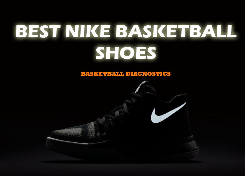 d01c412d3bbd Best Nike Basketball Shoes (2017) – Can Nike Revitalize the ...