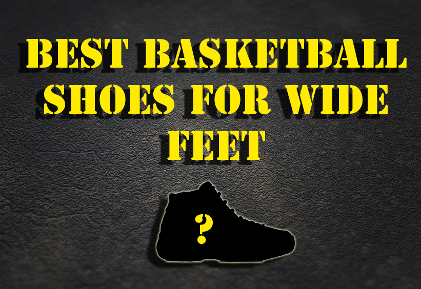 9dc28c7a500a Best Basketball Shoes For Wide Feet (2017)